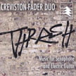 """Thrash – Music for Sax and Electric Guitar"" – Christopher Creviston, sax/Oren Fader, electric guitar – White Pine Music"