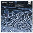 LARCHER: Smart Dust; Poems; What Becomes; A Padmore Cycle – Tamara Stefanovich, piano/ Mark Padmore, tenor/ Thomas Larcher, p, – Harmonia mundi