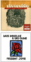 Dave Douglas, Chet Doxas, Steve Swallow, Jim Doxas – Riverside -Greenleaf Music  Dave Douglas & Uri Caine – Present Joys – Greenleaf Music