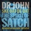 Dr. John – Ske-Dat-De-Dat – The Spirit Of Satch – Proper