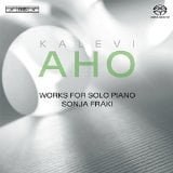 *KALEVI AHO: Nineteen Preludes; Three Small Pieces; Two Easy Pieces for Children; Sonatina; Solo II; Sonata – Sonja Fraki, piano – BIS