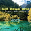 FAURE: Violin Sonata No. 1 in A, Op. 13; SCHUMANN: Violin Sonata No. 1 in a, Op. 105; BARTOK: Violin Sonata No. 2, SZ 76 – Jade Duo – MSR Classics