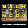 BACH: Bach to Moog, a Realization for Electronics and Orch. – Jennifer Pike, violin/ Craig Leon, Moog synth/ Sinfonietta Cracovia/ Craig Leon – Sony Classical