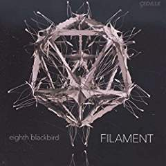 """Filament"" = Works of DESSNER, MUHLY, LUX & GLASS – eighth blackbird – Cedille vinyl & CD"