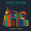 Snarky Puppy – Family Dinner Vol. Two – Ground Up – Universal Music – CD+DVD