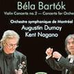 BARTÓK: Violin Concerto No. 2; Concerto for Orchestra – Augustin Dumay, violin/Orch. symphonique de Montreal/ Kent Nagano – Onyx Classics (2 CDs bound as book)