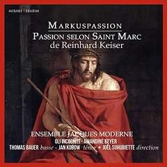 REINHARD KEISER: St. Mark Passion – Soloists/ Ens. Jacques Moderne/ Gli Incogniti/ Joel Suhubiette – Mirare