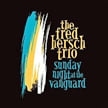 The Fred Hersch Trio – Sunday Night At The Vanguard – Palmetto