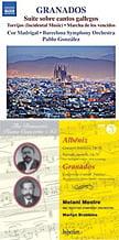 """GRANADOS: March of the Defeated; Torrijos; Suite on Galician Songs – Barcelona Sym. Orch. & Chorus/ Pablo Gonzalez – NaxosGRANADOS: Concerto in c """"Patetico""""; ALBENIZ: Concierto fantastico; Rapsodia espanola – Melani Mestre, p./ BBC Scottish Sym. Orch./ Martyn Brabbins – Hyperion"""