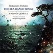 ALEKSANDRA VREBALOV: The Sea Ranch Songs – Kronos Quartet – Cantaloupe CD + DVD