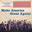 Delfeayo Marsalis & the Uptown Jazz Orchestra – Make America Great Again – Troubadour Jazz