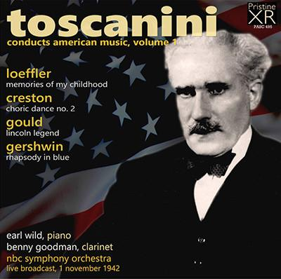 Toscanini Conducts American Music, Volume 1 = LOEFFLER: Memories of  My Childhood; CRESTON: Choric Dance No. 2; GOULD: Lincoln Legend; GERSHWIN: Rhapsody in Blue – Earl Wild, piano/ Benny Goodman, clarinet/ NBC Symphony Orchestra/ Arturo Toscanini – Pristine Audio