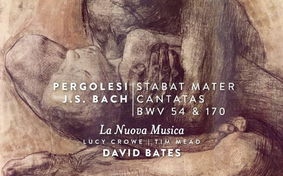 PERGOLESI: Stabat Mater; BACH: Cantatas 54 & 170 – La Nuova Musica/ David Bates, Lucy Crowe (sop.), Tim Mead (ten.) – Harmonia Mundi