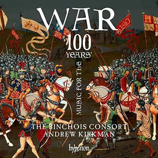 """Music for the 100 Years' War"" = The Binchois Consort / Andrew Kirkman (cond.) – Hyperion Records"