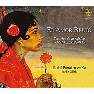 """El Amor Brujo – The Essence of the Music of Manuel De Falla"" – Euskal Barrokensemble/Enrike Solinis – Alia Vox"