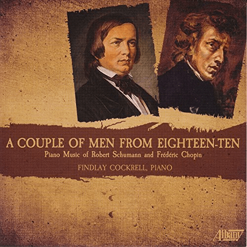 """A Couple of Men from 1810"" = piano music SCHUMANN and CHOPIN  – Findlay Cockerel (p.) – Albany Records"