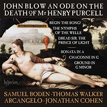 """John BLOW: """"Begin the Song!"""", """"An Ode on the Death of Mr Henry Purcell"""", """"The Nymph of the wells""""; Chaconne; Sonata  – Simon Boden, Thomas Walker, tenors/ Arcangelo/ Jonathan Cohen – Hyperion"""