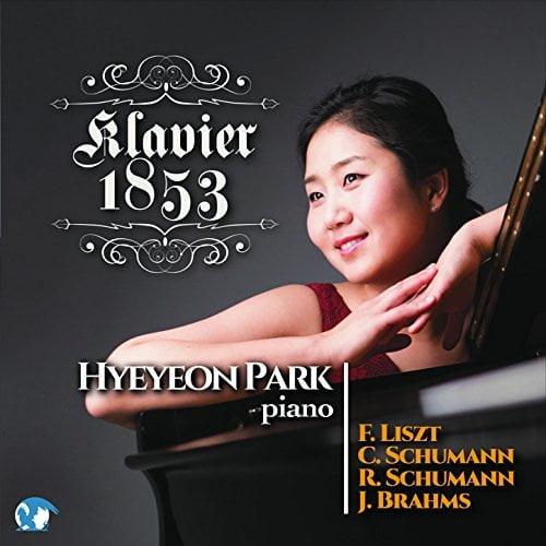 Klavier 1853 = LISZT: Ballade No. 2; C. SCHUMANN: Variations on a Theme of Robert Schumann; R. SCHUMANN: Gesaenge der Fruehe; BRAHMS: Piano Sonata No. 3 – Hyeyeon Park, piano – Blue Griffin