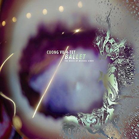 Cuong Vu 4Tet – Ballet (The Music of Michael Gibbs) – RareNoise