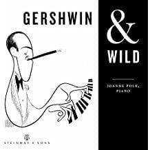 """GERSHWIN & WILD"" = Virtuoso Etudes after Gershwin—Joanne Polk, piano—Steinway & Sons"
