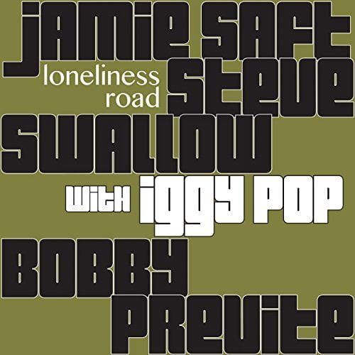 Jamie Saft, Steve Swallow, Bobby Previte with Iggy Pop – Loneliness Road  – RareNoise