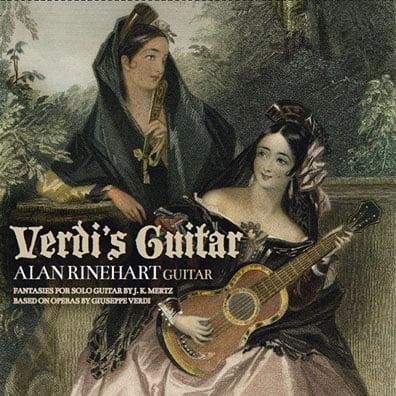 Verdi's Guitar: Fantasias for Guitar by J.K. Mertz — Alan Rinehart, guitar — Ravello Records