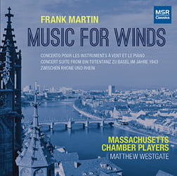 Frank MARTIN: Music for Winds = Concerto for Winds & Piano; Concert Suite; March – Massachusetts Chamber Players/ Nadine Shank, piano – MSR Classics