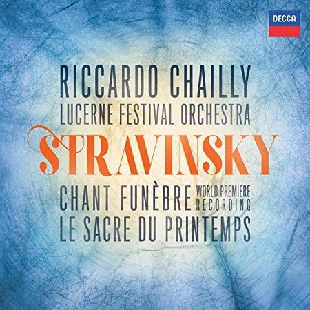 STRAVINSKY: Chant funebre; Le Sacre du Printemps – Sophie Koch, mezzo-soprano/ Lucerne Festival Orchestra/ Riccardo Chailly – Decca