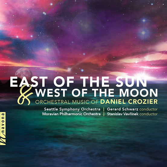 East of the Sun and West of the Moon: Orchestral Music of Daniel Crozier – Seattle Symphony / Gerard Schwarz / Moravian Symphony / Stanislav Vavrinak – Navona