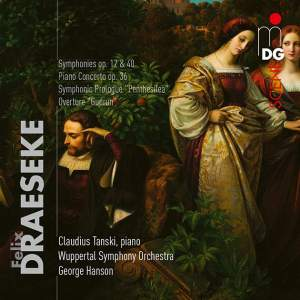 FELIX DRAESEKE = Orchestral Works Vol. 1 & 2: Symphony in G; Symphonia tragica; Piano Concerto; Gudrun Overture; Symphonic Prologue to Penthesilea, Op. 50 – Claudius Tanski, p/ Wuppertal Sym. Orch./ George Hanson – MDG