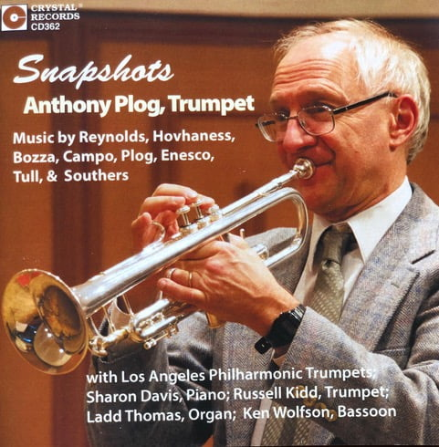 Snapshots: ANTHONY PLOG, TRUMPET = Chamber Works for Trumpet by  Verne Reynolds; Alan Hovhaness; Fisher Tull; Eugene Bozza; Frank Campo; Anthony Plog; Georges Enesco; Leroy Southers. Crystal Records