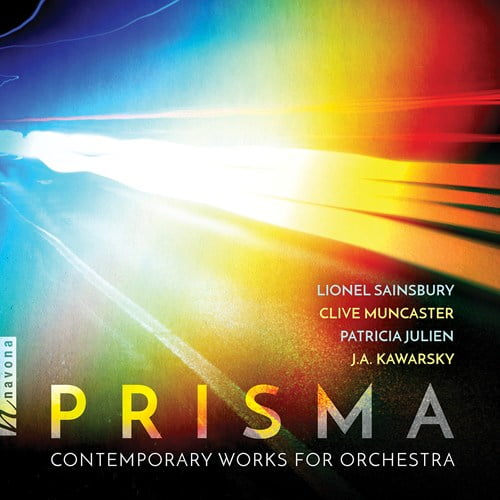 Prisma: Contemporary works for Orchestra – Music composed by Lionel Sainsbury, Clive Muncaster, Patricia Julien, and J. A. Kawarsky. Multiple Orchestras and conductors – Navona