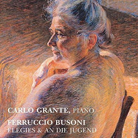 BUSONI: Elegies; An die jugend – Carlo Grante, piano – Music&Arts