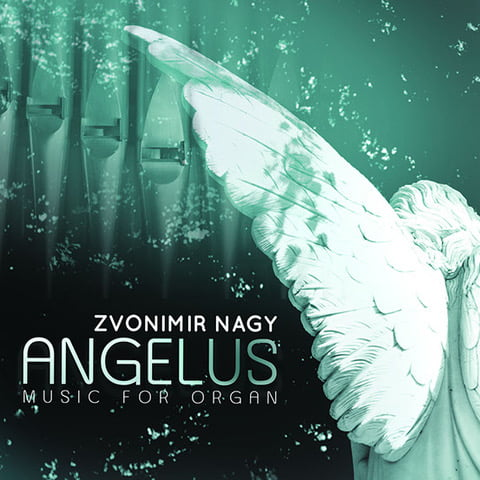 ANGELUS – Zvonimir Nagy Organist and composer – Ravello Records