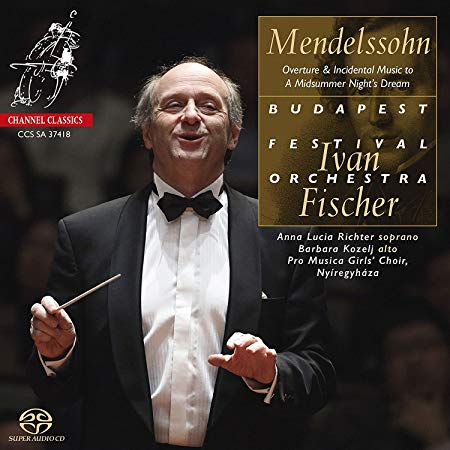 MENDELSSOHN:  Overture & Incidental Music to A Midsummer Night's Dream – Budapest Festival Orchestra/ Ivan Fischer – Channel Classics