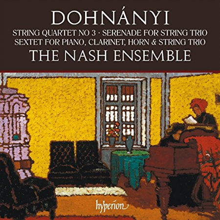 DOHNANYI: Serenade for String Trio; String Quartet; Sextet for Piano, Clarinet, Horn, and String Trio – The Nash Ensemble – Hyperion