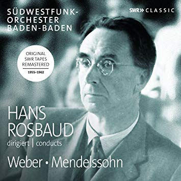 Hans Rosbaud conducts MENDELSSOHN; WEBER – Southwest Radio Orchestra, Baden-Baden/ Hans Rosbaud – SWR Classics