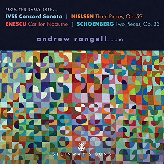 The Early 20th = IVES: Concord Sonata, and works by NIELSEN, ENESCU; SCHOENBERG – Andrew Rangell, piano. Steinway and Sons