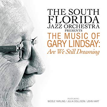 The South Florida Jazz Orchestra –Are We Still Dreaming—The Music of Gary Lindsay – Summit Records