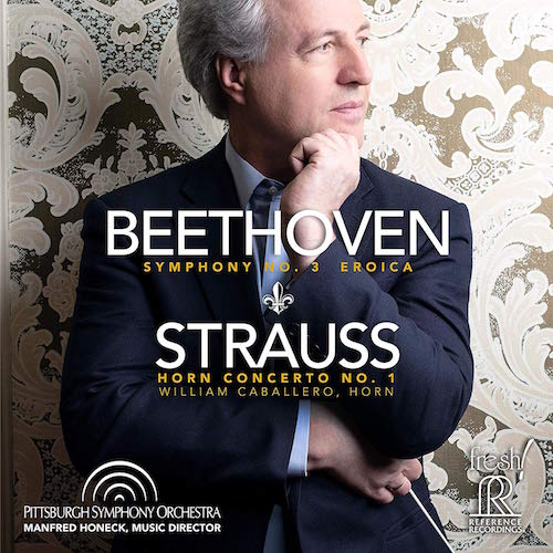 "BEETHOVEN: ""Eroica"" Symphony; STRAUSS: Horn Concerto – Pittsburgh Sym. Orch./ William Caballero/ Manfred Honeck – Reference Recordings"