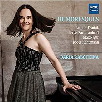 """Humoresques"" = Piano works by DVORAK; REGER; RACHMANINOFF; SCHUMANN – Daria Rabotkina – MSR Classics"