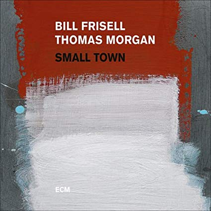 Bill Frisell/Thomas Morgan – Small Town – ECM Records