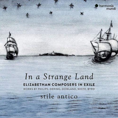 In a Strange Land: Elizabethan Composers in Exile (Dowland, Byrd…) – Stile Antico – Harmonia Mundi