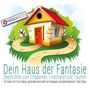 Dein Haus der Fantasie - Geschichten zum Entspannen, Einschlafen und Träumen
