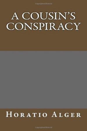 A Cousin's Conspiracy by Horatio Alger, Jr.