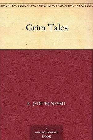 Grim Tales by E. Nesbit Audiobook