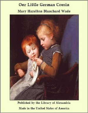 Our Little German Cousin by Mary Hazelton Blanchard Wade