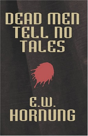 Dead Men Tell No Tales by Ernest William Hornung