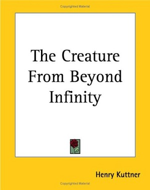 The Creature from Beyond Infinity by Henry Kuttner