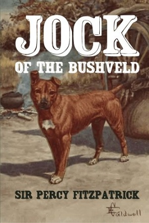 Jock of the Bushveld by Sir Percy Fitzpatrick